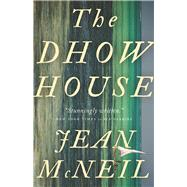 The Dhow House A Novel by McNeil, Jean, 9781770413498