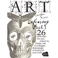 The Art Colouring Book 1 26 Artworks for You to Colour In, Frame, Use in Collages, Decoupage or However You Wish by Scrace, Carolyn, 9781908973498