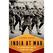 India At War The Subcontinent and the Second World War by Khan, Yasmin, 9780199753499