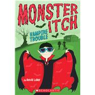 Vampire Trouble (Monster Itch #2) by Lubar, David, 9780545873499