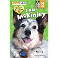 ASPCA Rescue Reader: I Am McKinley Level 2 by Froeb, Lori C.; Sakamoto, Miki, 9780794433499