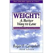 Weight! A Better Way to Lose : Winning the Battle Through Spiritual Motivation by Campbell, Roger, 9780825423499