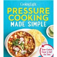 Cooking Light Pressure Cooking Made Simple by Editors of Cooking Light Magazine, 9780848743499