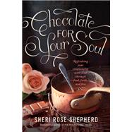 Chocolate for Your Soul by Shepherd, Sheri Rose, 9781496413499