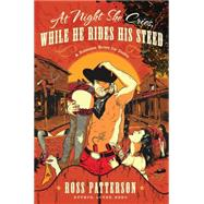 At Night She Cries, While He Rides His Steed by Patterson, Ross, 9781941393499
