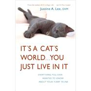 It's a Cat's World . . . You Just Live in It by LEE, JUSTINE DR, 9780307393500