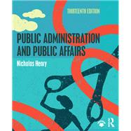 Public Administration and Public Affairs by Henry; Nicholas, 9781138693500