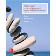 Strategic Management: Creating Competitive Advantages by Dess, Gregory; McNamara, Gerry; Eisner, Alan, 9781259303500