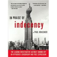 In Praise Of Indecency The Leading Investigative Satirist Sounds Off on Hypocrisy, Censorship and Free Expression by Krassner, Paul, 9781573443500
