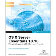 Apple Pro Training Series OS X Server Essentials 10.10: Using and Supporting OS X Server on Yosemite by Dreyer, Arek; Greisler, Ben, 9780134033501
