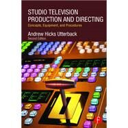 Studio Television Production and Directing: Concepts, Equipment, and Procedures by Utterback; Andrew, 9780415743501
