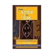 From Africa to Zen by Solomon, Robert C.; Higgins, Kathleen M.; Ames, Roger T. (CON); Callicott, J Baird (CON); Hall, David L. (CON), 9780742513501