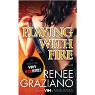 Playing with Fire A Novel by Graziano, Renee, 9780765383501