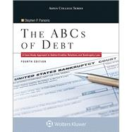 The ABCs of Debt A Case Study Approach to Debtor/Creditor Relations and Bankruptcy Law by Parsons, Stephen P., 9781454873501