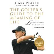 The Golfer's Guide to the Meaning of Life by Player, Gary, 9781634503501
