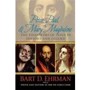 Peter, Paul and Mary Magdalene : The Followers of Jesus in History and Legend by Bart D Ehrman, 9780195343502