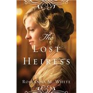 The Lost Heiress by White, Roseanna M., 9780764213502