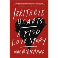 Irritable Hearts A PTSD Love Story by McClelland, Mac, 9781250053503