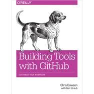 Building Tools With Github by Dawson, Chris; Straub, Ben (CON), 9781491933503