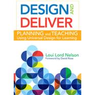 Design and Deliver: Planning and Teaching Using Universal Design for Learning by Nelson, Loui Lord, Ph.D., 9781598573503
