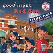 Good Night, Red Sox by Epstein, Brad M.; Walstead, Curt, 9781607303503