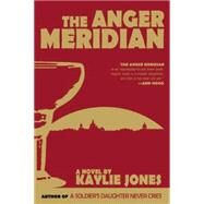 The Anger Meridian by Jones, Kaylie, 9781617753503