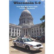 Wisconsin 5-0: From High-risk Police Calls to Comic Cop Services by Dickinson, Hilary, 9781934553503