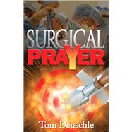 Surgical Prayer by Deuschle, Tom, 9780981793504