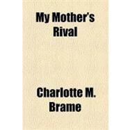 My Mother's Rival by Brame, Charlotte M., 9781153643504