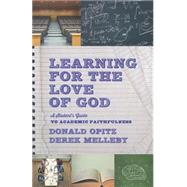 Learning for the Love of God by Opitz, Donald; Melleby, Derek, 9781587433504