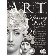 The Art Colouring Book 2 26 Artworks for You to Colour In, Frame, Use in Collages, Decoupage or However You Wish by Scrace, Carolyn, 9781908973504