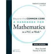 Beyond the Common Core: A Handbook for Mathematics in a Plc at Work High School by Kanold, Timothy; Toncheff, Mona, 9781936763504
