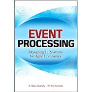Event Processing: Designing IT Systems for Agile Companies Designing IT Systems for Agile Companies by Chandy, K.; Schulte, W. Roy, 9780071633505