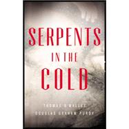 Serpents in the Cold by O'Malley, Thomas; Graham Purdy, Douglas, 9780316323505