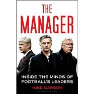 The Manager Inside the Minds of Football's Leaders by Carson, Mike, 9781408843505