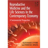 Reproductive Medicine and the Life Sciences in the Contemporary Economy: A Sociomaterial Perspective by Styhre,Alexander, 9781409453505