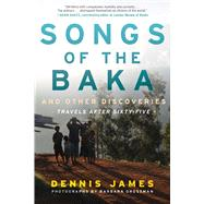 Songs of the Baka and Other Discoveries by James, Dennis; Grossman, Barbara, 9781510713505