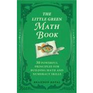 The Little Green Math Book: 30 Powerful Principles for Building Math and Numeracy Skills by Royal, Brandon, 9781897393505
