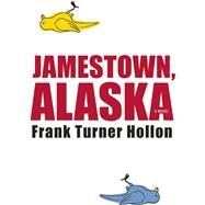 Jamestown, Alaska by Hollon, Frank Turner, 9781938103506