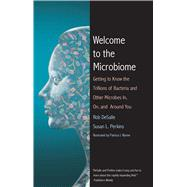 Welcome to the Microbiome by DeSalle, Robert; Perkins, Susan L.; Wynne, Patricia J., 9780300223507