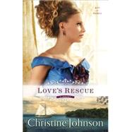 Love's Rescue by Johnson, Christine Elizabeth, 9780800723507