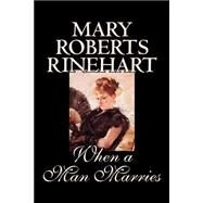 When A Man Marries by Rinehart, Mary Roberts, 9780809593507