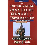 The United States Pony Clubs Manual of Horsemanship Book 3 by Harris, Susan E.; United States Pony Clubs, 9781118133507