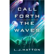 Call Forth the Waves by Hatton, L. J., 9781503933507