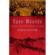 Open Wounds Armenians, Turks and a Century of Genocide by Cheterian, Vicken, 9780190263508