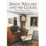 Simon Willard And His Clocks by John Ware Willard, 9780486443508