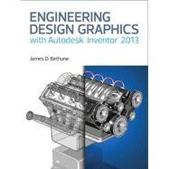 Engineering Design Graphics with Autodesk® Inventor® 2013 by Bethune, James D., 9780133373509