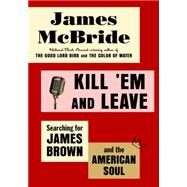 Kill 'em and Leave by McBride, James, 9780812993509