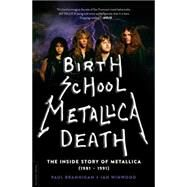 Birth School Metallica Death: The Inside Story of Metallica (1981-1991) by Brannigan, Paul; Winwood, Ian, 9780306823510