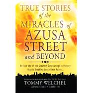True Stories of the Miracles of Azusa Street and Beyond: Re-live One of the Greastest Outpourings in History That Is Breaking Loose Once Again by Welchel, Tommy; Griffith, Michelle P., 9780768403510